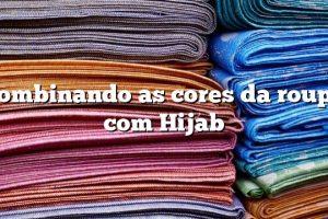 Combinando as cores da roupa com Hijab