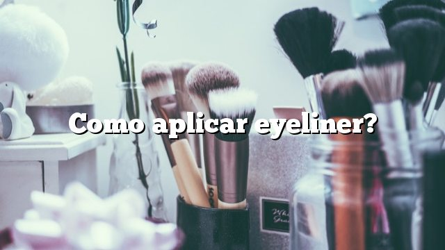 Como aplicar eyeliner?