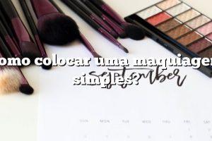 Como colocar uma maquiagem simples?