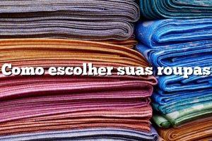 Como escolher suas roupas