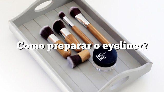 Como preparar o eyeliner?