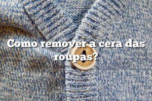 Como remover a cera das roupas?