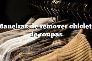 Maneiras de remover chiclete de roupas