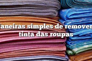 Maneiras simples de remover a tinta das roupas